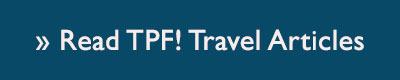 Read TPF! Travel Articles